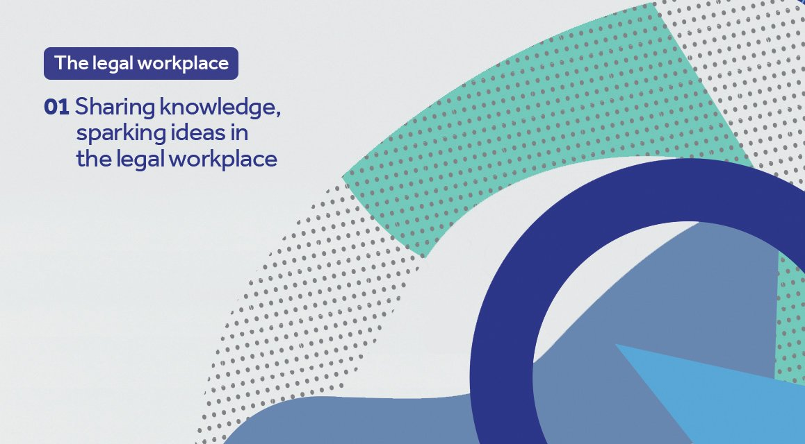 Sharing knowledge, sparking ideas in the legal workplace